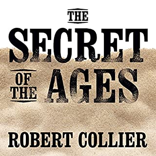 The Secret of the Ages                   By:                                                                                                                                 Robert Collier                               Narrated by:                                                                                                                                 Sean Pratt                      Length: 9 hrs and 3 mins     169 ratings     Overall 4.8