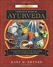 Llewellyn's Complete Book of Ayurveda: A Comprehensive Resource for the Understanding & Practice of Traditional Indian Medicine (Llewellyn's Complete Book Series (9))