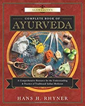 Llewellyn's Complete Book of Ayurveda: A Comprehensive Resource for the Understanding & Practice of Traditional Indian Medicine (Llewellyn's Complete Book Series)