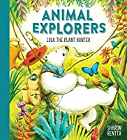 Animal Explorers: Lola the Plant Hunter PB (Animal Explorers 1)