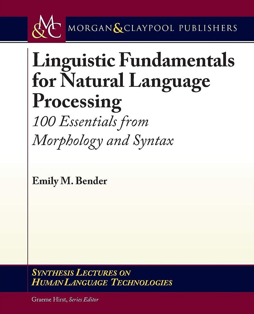 はずストラップ皮肉なLinguistic Fundamentals for Natural Language Processing: 100 Essentials from Morphology and Syntax (Synthesis Lectures on Human Language Technologies)