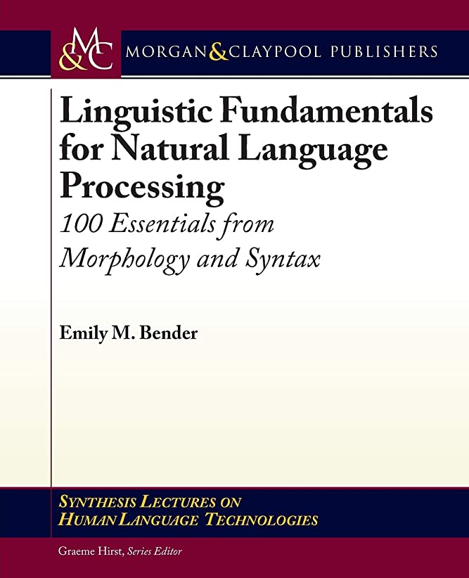 言語構成舗装するLinguistic Fundamentals for Natural Language Processing: 100 Essentials from Morphology and Syntax (Synthesis Lectures on Human Language Technologies)