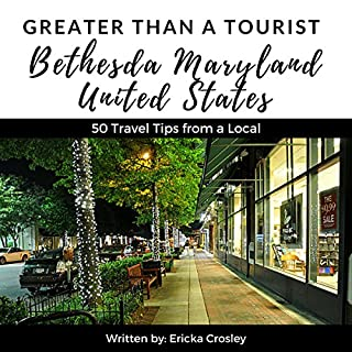Greater Than a Tourist: Bethesda Maryland USA     50 Travel Tips from a Local              By:                                                                                                                                 Ericka Crosley,                                                                                        Greater Than a Tourist                               Narrated by:                                                                                                                                 Scott Miller                      Length: 32 mins     2 ratings     Overall 4.5