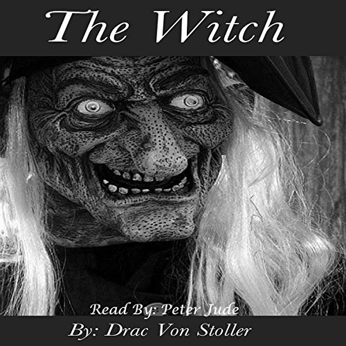 The Witch                   By:                                                                                                                                 Drac Von Stoller                               Narrated by:                                                                                                                                 Peter Jude Ricciardi                      Length: 16 mins     Not rated yet     Overall 0.0