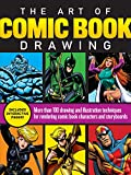 The Art of Comic Book Drawing: More than 100 drawing and illustration techniques for rendering comic book characters and storyboards (Art of Drawing)