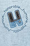 H...Honorable Humane Hypnotic Humorous: Monogram Initial Letter H Blank Lined Journal Notebook Diary...