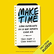 Make Time (Spanish Edition): Cómo enfocarte en lo que importa cada día [How to Focus On What Matters Every Day]