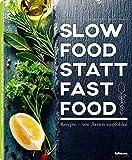Slow Food statt Fast Food - Rezepte - von Ärzten empfohlen