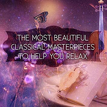The Most Beautiful Classical Masterpieces to Help You Relax - Relaxing Music for Meditation, Deep Meditation Music & Body Harmony, Inner Peace