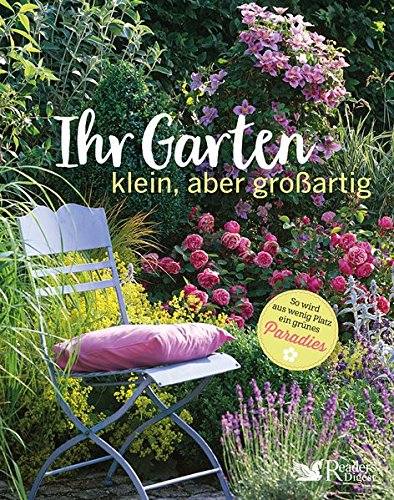 Ihr Garten - klein, aber großartig: So wird aus wenig Platz ein grünes Paradies