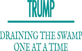 Trump DRAINING The Swamp ONE at A TIME Vinyl Decal Sticker for Window ~Car ~ Truck~ Boat~ Laptop~ iPhone~ Wall~ Motorcycle~ Gaming Console~ Size 18