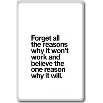 Forget All The Reasons Why It Won't Work And Believe. - motivational inspirational quotes fridge magnet