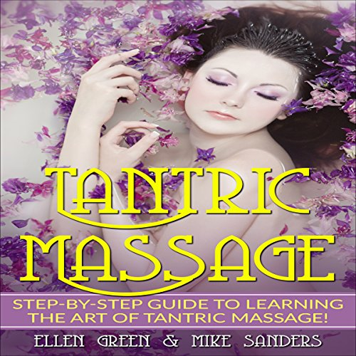 Tantric Massage     Step-by-Step Guide to Learning the Art of Tantric Massage!              By:                                                                                                                                 Ellen Green,                                                                                        Mike Sanders                               Narrated by:                                                                                                                                 Reagan West                      Length: 2 hrs and 44 mins     Not rated yet     Overall 0.0
