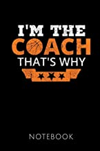I'M THE COACH THAT'S WHY NOTEBOOK: Gift idea for the best basketball coaches   Notebook   120 pages, dot grid   Size 6x9 inches   Matte cover  