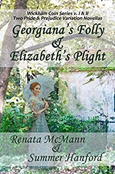 Georgiana's Folly & Elizabeth's Plight: Wickham Coin Series, Volumes 1 & 2 by [Renata McMann, Summer Hanford]