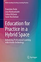 Education for Practice in a Hybrid Space: Enhancing Professional Learning with Mobile Technology (Understanding Teaching-Learning Practice)