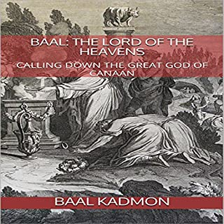 Baal: The Lord of the Heavens: Calling Down the Great God of Canaan audiobook cover art
