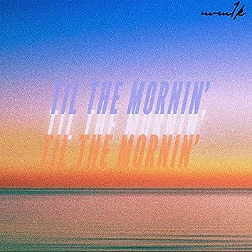 Til The Mornin'