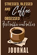 Stressed, Blessed and Coffee Obsessed Air traffic controller Journal: Coffee Themed cover art gift for Air traffic control...