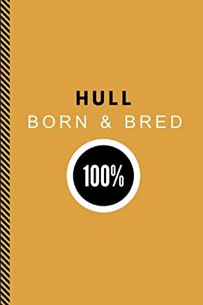 Hull Born & Bred 100%: Lined Paper Note Book Journal
