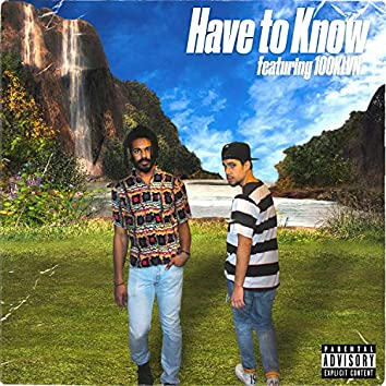 Have to Know (feat. 100klvn)