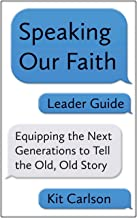 Speaking Our Faith Leader Guide: Equipping the Next Generations to Tell the Old, Old Story