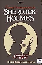 Sherlock Holmes Cuatro Investigaciones: El libro donde tú eres el héroe: 4 (Libro-Juego)