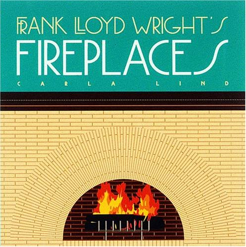 Frank Lloyd Wright's Fireplaces (Wright at a Glance)