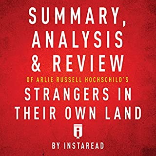 Summary, Analysis & Review of Arlie Russell Hochschild's Strangers in Their Own Land by Instaread cover art