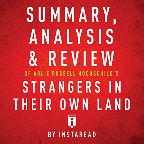 Summary, Analysis & Review of Arlie Russell Hochschild's Strangers in Their Own Land by Instaread Audiobook By Instaread cover art