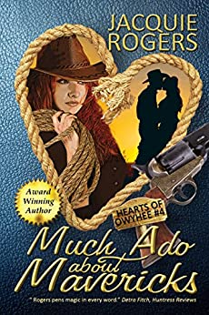 Much Ado About Mavericks (Hearts of Owyhee Book 4) by [Jacquie Rogers]