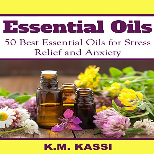 Essential Oils: 50 Best Essential Oils for Stress Relief and Anxiety audiobook cover art