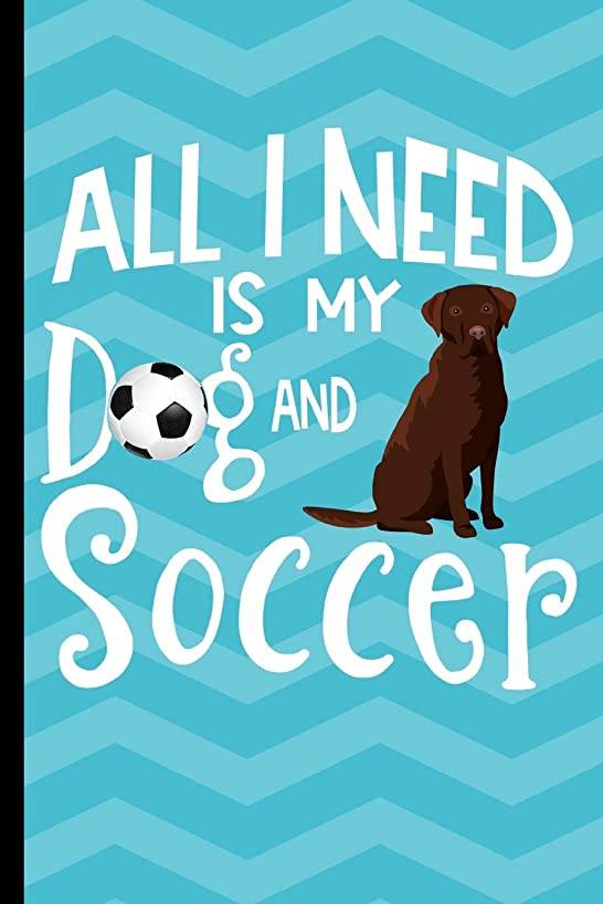 All I Need Is My Dog And Soccer: Chocolate Labrador Retriever Dog Journal Lined Blank Paper