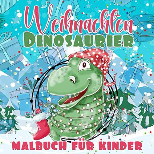 Weihnachten Dinosaurier Malbuch für Kinder: Adventskalender Ausmalbuch für Jungen and Mädchen   24 Nummerierte Advents Malvorlagen mit Dinosaurier   Mein Erstes Weihnachtsmalbuch ab 2 Jahren