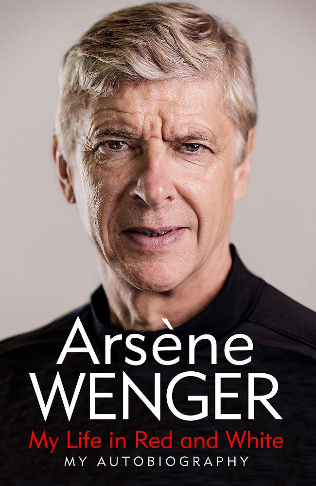 My Life in Red and White: The Sunday Times Number One Bestselling  Autobiography: Amazon.co.uk: Wenger, Arsene, Hahn, Daniel, Reece, Andrea:  9781474618243: Books