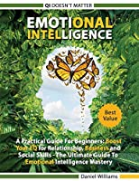 Emotional intelligence - A Practical Guide For Beginners: Boost your EQ for Relationship, Business and Social Skills. The Ultimate Guide to Emotional Intelligence mastery. QI doesn't matter.