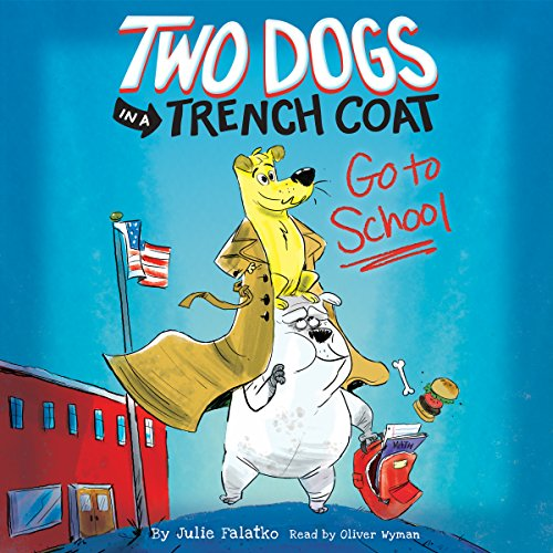 Two Dogs in a Trench Coat Go to School audiobook cover art