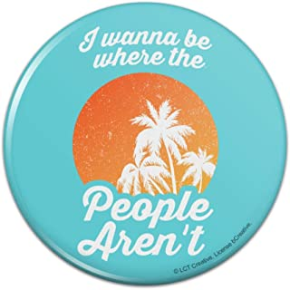 I Wanna Be Where the People Aren't Funny Humor Pinback Button Pin - 1