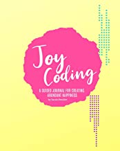 Joy Coding: A Guided Journal for Creating Abundant Happiness