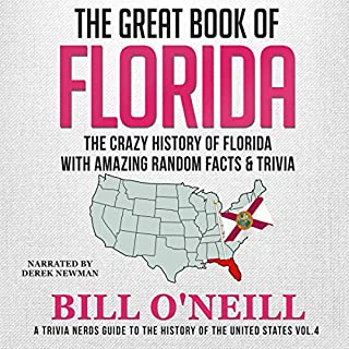 The Great Book of Florida: The Crazy History of Florida with Amazing Random Facts & Trivia      A Trivia Nerds Guide to the History of the United States Series, Book 4              By:                                                                                                                                 Bill O'Neill                               Narrated by:                                                                                                                                 Derek Newman                      Length: 3 hrs and 27 mins     8 ratings     Overall 4.8