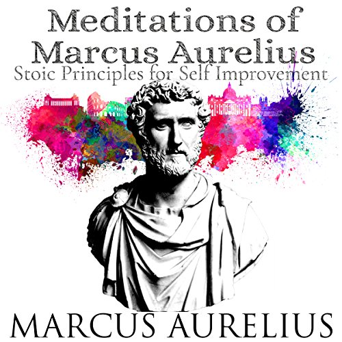 Meditations of Marcus Aurelius: Stoic Principles for Self-Improvement audiobook cover art