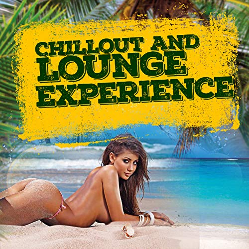Chillout and Lounge Experience (20 Buddha Bar Songs, Downtempo, Sexy Chillout Collection)