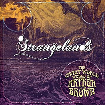 The Crazy World Of Arthur Brown - ''Strangelands''