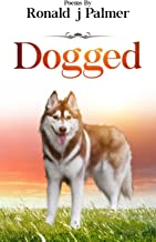 Dogged: Poems By Ronald j Palmer