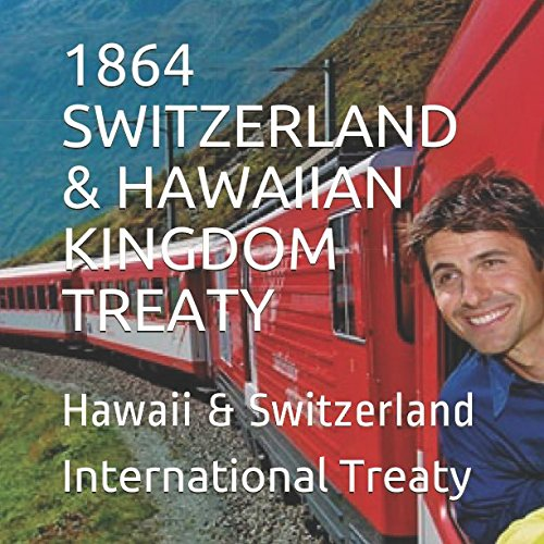 1864 SWITZERLAND & HAWAIIAN KINGDOM TREATY: The Hawaiian Kingdom a Sovereign & Independent Nation