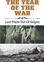 The Year Of The War: Last Plane Out Of Saigon: Vietnam War Timeline
