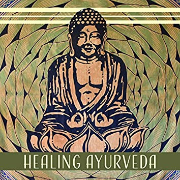 Healing Ayurveda: Mind & Body, Qi Gong, Tranquil New Age Liquid Music, Meditation & Yoga, Inner Power, Soul Connection