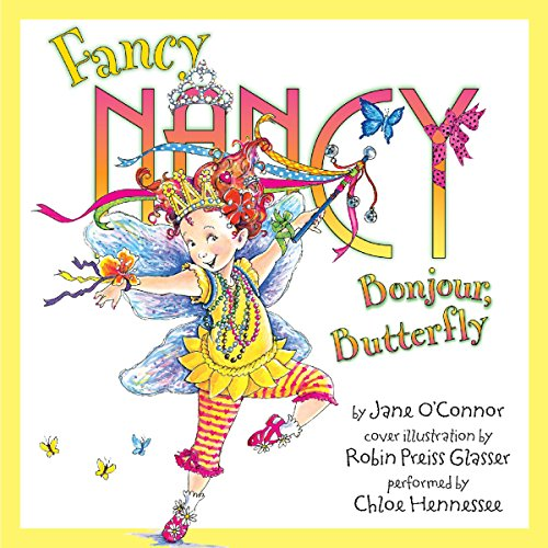 Fancy Nancy: Bonjour, Butterfly                   By:                                                                                                                                 Jane O'Connor                               Narrated by:                                                                                                                                 Chloe Hennessee                      Length: 5 mins     3 ratings     Overall 5.0