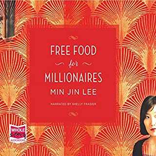 Free Food for Millionaires                   By:                                                                                                                                 Min Jin Lee                               Narrated by:                                                                                                                                 Shelly Frasier                      Length: 19 hrs and 55 mins     3 ratings     Overall 4.3