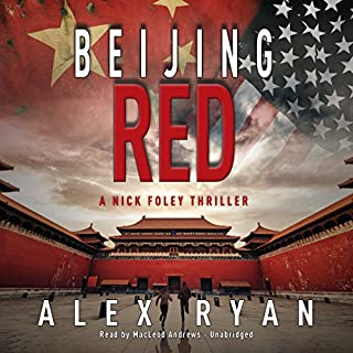 Beijing Red     A Nick Foley Thriller, Book 1              By:                                                                                                                                 Alex Ryan                               Narrated by:                                                                                                                                 MacLeod Andrews                      Length: 10 hrs and 49 mins     1,259 ratings     Overall 4.2